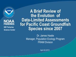 Dr. James Hastie Manager, Population Ecology Program FRAM Division