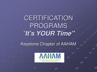 "CERTIFICATION PROGRAMS "" It's YOUR Time"""