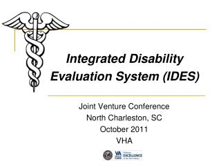 Integrated Disability Evaluation System (IDES) Joint Venture Conference North Charleston, SC