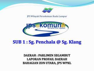 SUB 1 :  Sg .  Penchala  @  Sg .  Klang