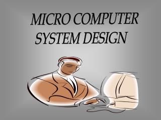 MICRO COMPUTER SYSTEM DESIGN