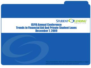 ISFFA Annual Conference Trends in Financial Aid And Private Student Loans December 7, 2009