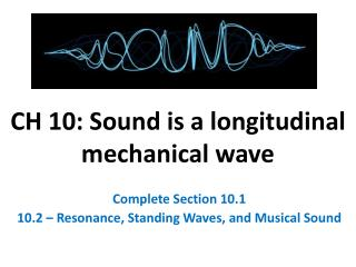 CH 10: Sound is a longitudinal mechanical wave