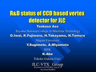 R&D status of CCD based vertex detector for JLC