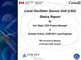Local Oscillator Source Unit (LSU) Status Report   By  Karl Saad, CSA Project Manager  &