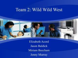 Team 2: Wild Wild West