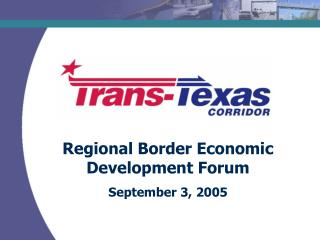 Regional Border Economic Development Forum September 3, 2005