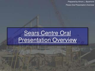 Sears Centre Oral Presentation Overview