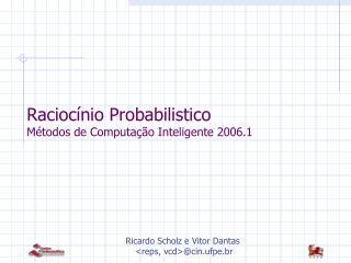 Raciocínio Probabilistico Métodos de Computação Inteligente 2006.1