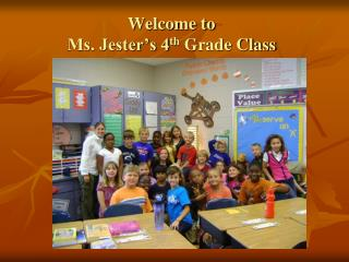 Welcome to  Ms. Jester's 4 th  Grade Class