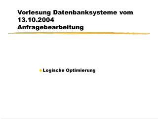 Vorlesung Datenbanksysteme vom 13.10.2004 Anfragebearbeitung