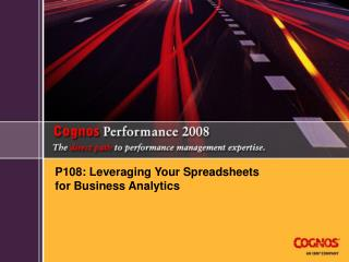 P108: Leveraging Your Spreadsheets  for Business Analytics