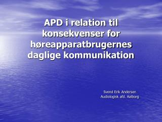 APD i relation til konsekvenser for h�reapparatbrugernes daglige kommunikation