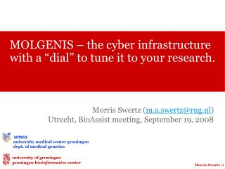 "MOLGENIS – the cyber infrastructure with a ""dial"" to tune it to your research."