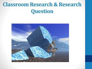 Classroom Research & Research Question