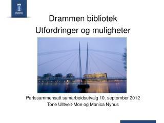 Drammen bibliotek Utfordringer og muligheter Partssammensatt samarbeidsutvalg 10. september 2012