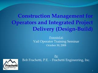 Presented at: Vail Operator Training Seminar October 30, 2008 By: