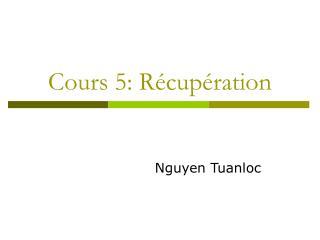 Cours 5: Récupération