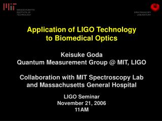 Application of LIGO Technology to Biomedical Optics Keisuke Goda