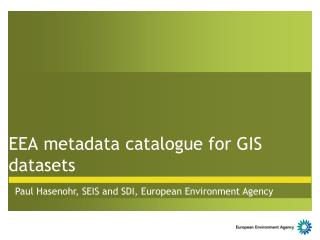 EEA  m etadata catalogue for GIS datasets
