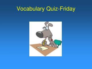 Vocabulary Quiz-Friday