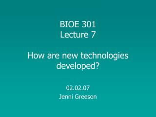 BIOE 301 Lecture 7 How are new technologies developed?