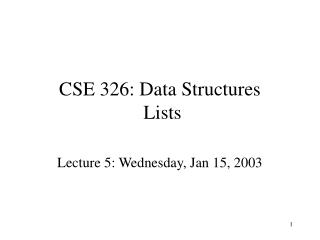 CSE 326: Data Structures  Lists