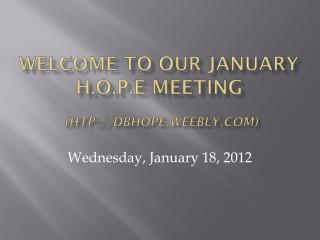 Welcome to our January  H.O.P.E Meeting  (htp://dbhope.weebly)