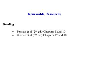 Renewable Resources  Reading  Perman et al 2nd ed. Chapters 9 and 10 Perman et al 3rd ed. Chapters 17 and 18