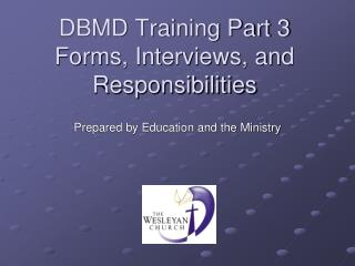 DBMD Training Part 3 Forms, Interviews, and Responsibilities
