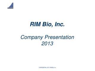 RIM Bio, Inc. Company Presentation 2013