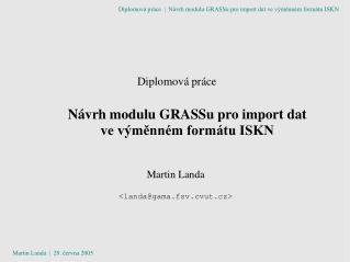 Diplomová práce     Návrh modulu GRASSu pro import dat ve výměnném formátu ISKN
