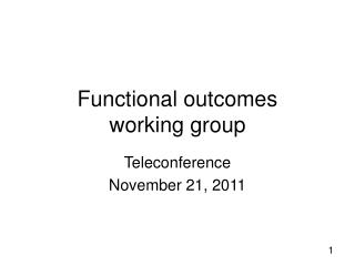 Functional outcomes  working group