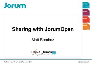 Sharing with JorumOpen Matt Ramirez