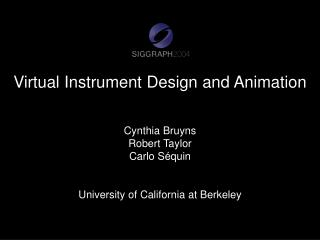 Virtual Instrument Design and Animation Cynthia Bruyns Robert Taylor Carlo Séquin