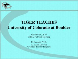 TIGER TEACHES  University of Colorado at Boulder