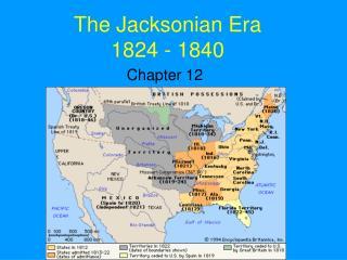 The Jacksonian Era 1824 - 1840