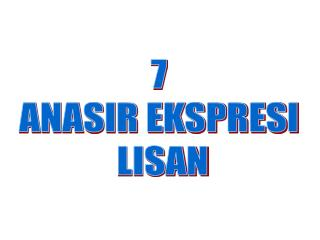 7  ANASIR EKSPRESI  LISAN