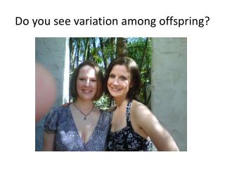 Do you see variation among offspring?