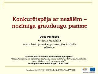 Dace Piliksere Projekta izpildītāja Valsts Priekuļu laukaugu selekcijas institūta pētniece
