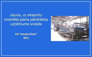 Jauna, uz eksportu orientēta piena pārstrādes uzņēmuma izveide