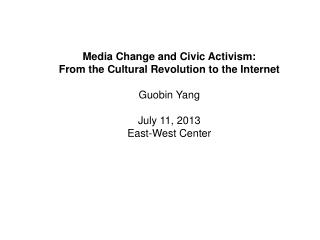 Media Change and Civic Activism: From the Cultural Revolution to the Internet Guobin Yang