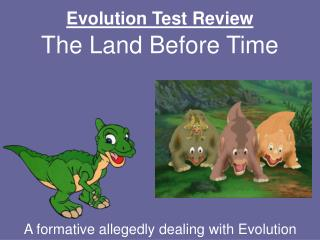 Evolution Test Review The Land Before Time