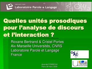 Quelles unités prosodiques pour l'analyse de discours et l'interaction?