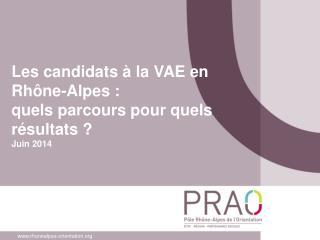Les candidats à la VAE en Rhône-Alpes : quels parcours pour quels résultats ? Juin 2014
