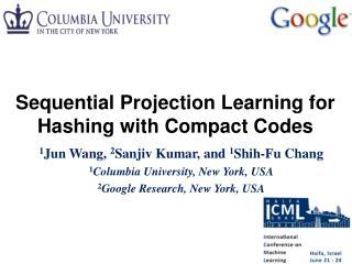 1Jun Wang, 2Sanjiv Kumar, and 1Shih-Fu Chang 1Columbia University, New York, USA 2Google Research, New York, USA