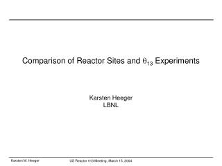 Comparison of Reactor Sites and  q 13  Experiments Karsten Heeger LBNL