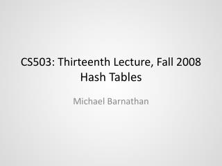 CS503: Thirteenth Lecture, Fall 2008 Hash Tables