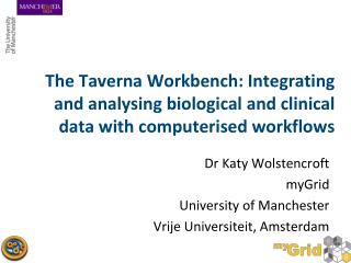 Dr Katy Wolstencroft myGrid University of Manchester Vrije Universiteit, Amsterdam