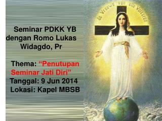 "Seminar PDKK YB dengan Romo Lukas Widagdo, Pr  Thema:  ""Penutupan Seminar Jati Diri"""